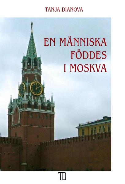 En människa föddes i Moskva av Tanja Dianova