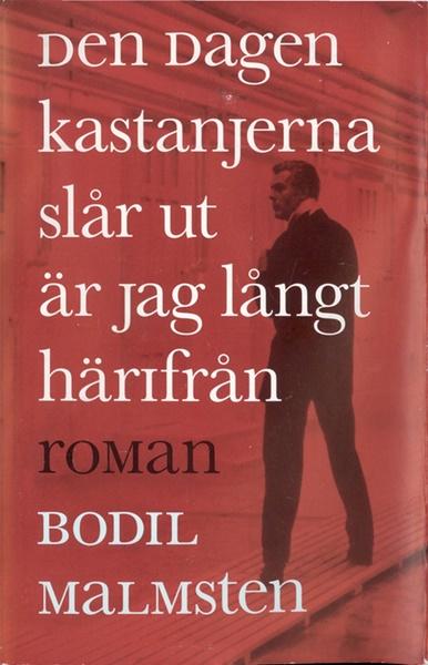 Den dagen kastanjerna slår ut är jag långt härifrån av Bodil Malmsten