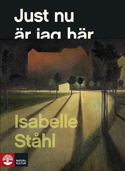Just nu är jag här av Isabelle Ståhl