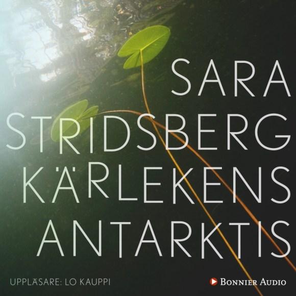 Kärlekens Antarktis av Sara Stridsberg