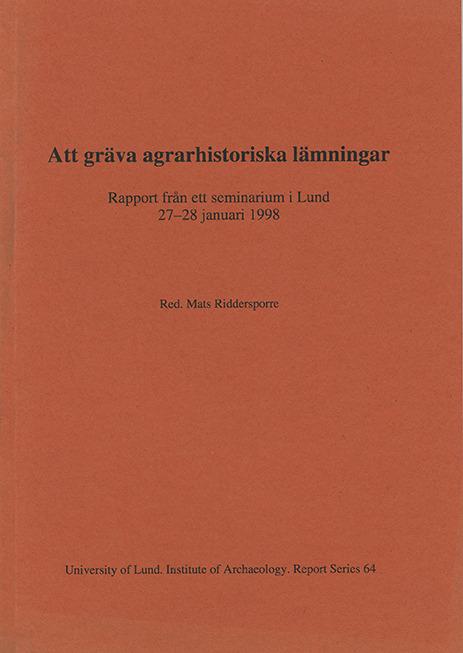 Att gräva agrarhistoriska lämningar. Rapport från ett seminarium i Lund 27-28 januari 1998