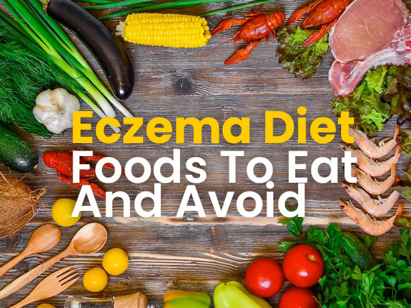 Foods To Eat & Avoid For Eczema