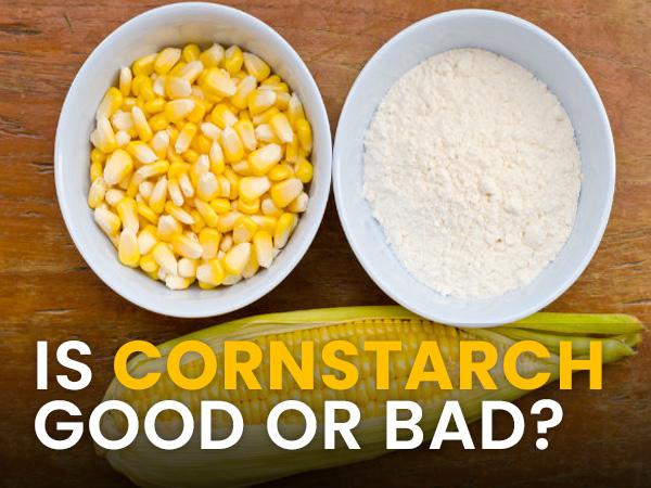 Is Cornstarch Good Or Bad?