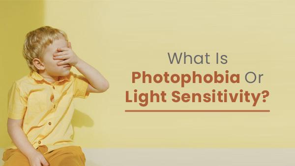 फोटोफोबिया या प्रकाश संवेदनशीलता क्या है?
