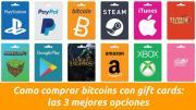 Como comprar bitcoins con gift cards: las 3 mejores opciones