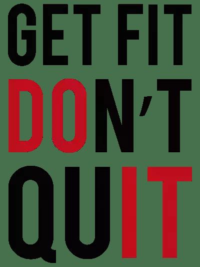 Get fit, don't quit