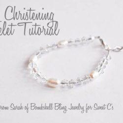 Baby Christening Bracelet Tutorial