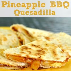 Dinner in a Flash: Pineapple BBQ Quesadillas