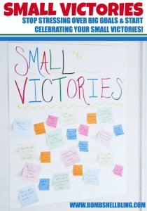 Small Victories Stop stressing over big goals and start celebrating your small victories!