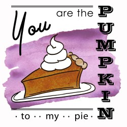 Pumpkin to my Pie Printable