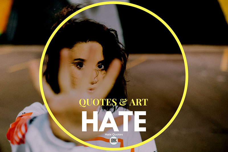 55 Hate Quotes Reasons To Open Your Heart Let Go Bk Mag