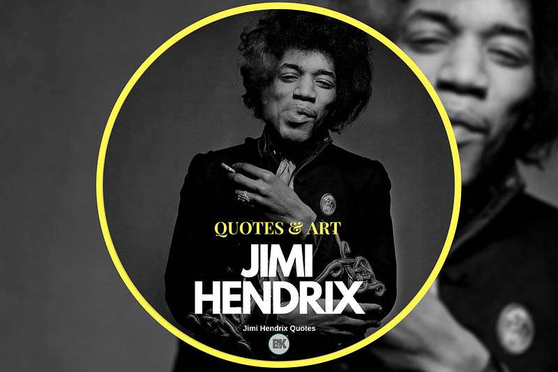 28 Jimi Hendrix Quotes The Power Of Music And Love B K Mag