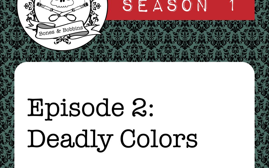 The Bones & Bobbins Podcast, Season 1, Episode 2: Deadly Colors
