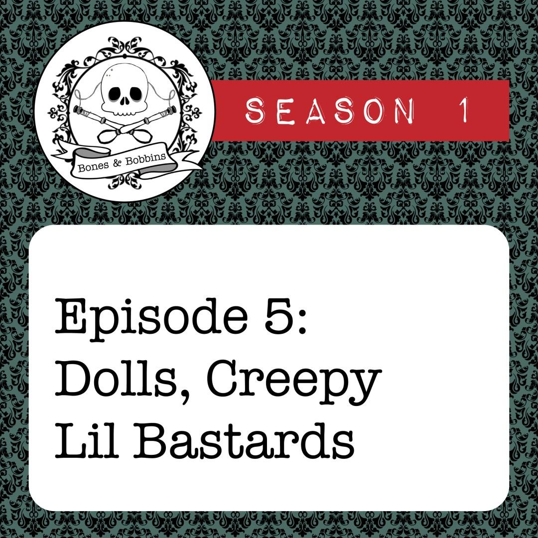The Bones & Bobbins Podcast, Season 1, Episode 05: Dolls, Creepy Lil Bastards