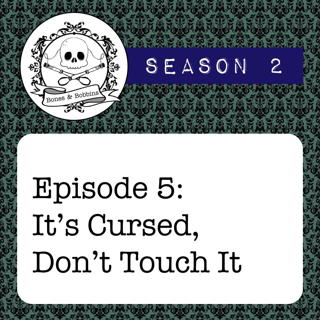 The Bones & Bobbins Podcast, Season 2, Episode 05: It's Cursed, Don't Touch It