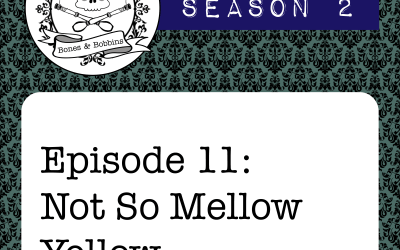 The Bones & Bobbins Podcast, Season 2, Episode 11: Not So Mellow Yellow