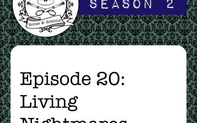 The Bones & Bobbins Podcast, Season 2, Episode 20: Living Nightmares