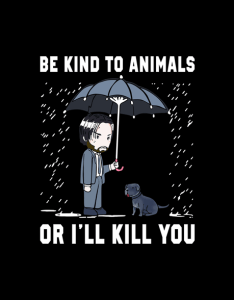 John wick be kind to animals or   ll kill you  shirt also    xl xl xl rh bonestudio