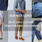Summer Suave - Must Have Clothing Items for Men this Summer