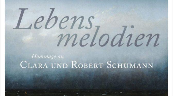 Lebensmelodien – Eine Hommage an Clara und Robert Schumann