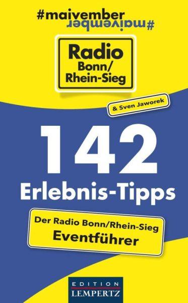 142 Erlebnis-Tipps - Der Radio Bonn/Rhein-Sieg Eventführer
