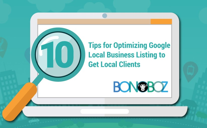 10 Tips for Optimizing Google Local Business Listing to Get Local Clients