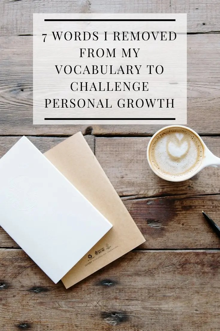 7 Words I Removed From My Vocabulary to Challenge Personal Growth