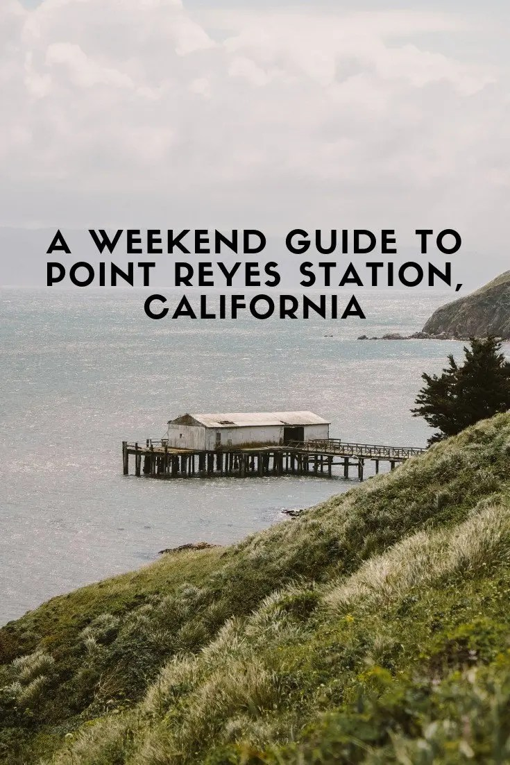 A Weekend Guide to Point Reyes Station, California