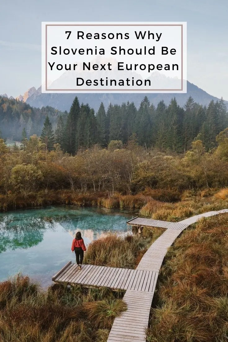 7 Reasons Why Slovenia Should Be Your Next European Destination
