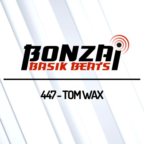Bonzai Basik Beats 447 – mixed by Tom Wax