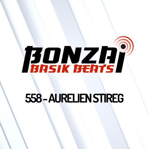 Bonzai Basik Beats 558 – mixed by Aurelien Stireg