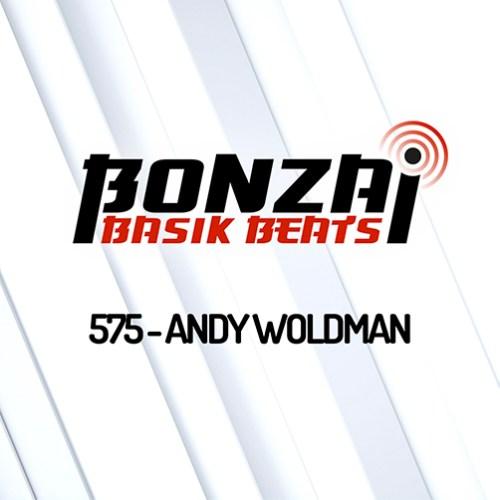 Bonzai Basik Beats 575 – mixed by Andy Woldman