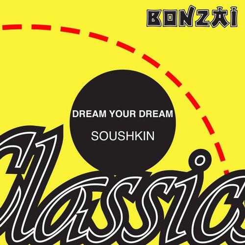 Dream Your Dream – Soushkin (Original Release 1993 Bonzai Records Cat No. BR93019)