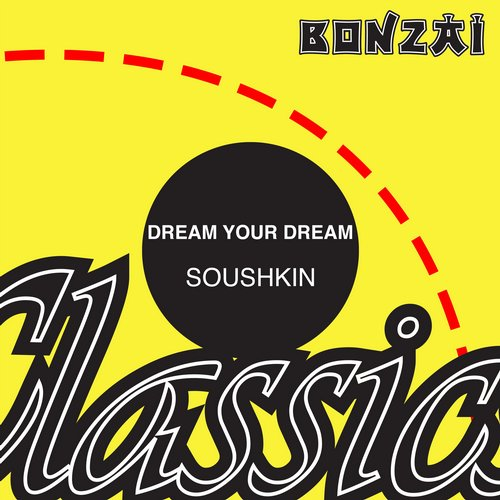 Dream Your Dream – Soushkin (Original Release 1993 Bonzai Records Cat No. BR93019)