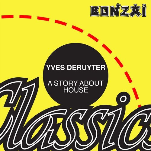 Yves Deruyter – A Story About House (Original Release 1997 Bonzai Records Cat No. BR97124)