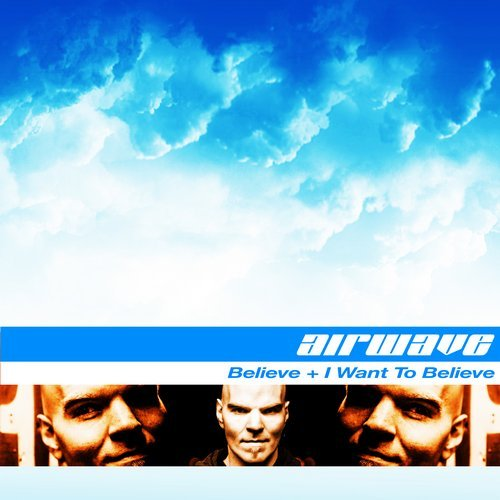 Airwave Believe + I Want To Believe (Original Release 2004 Music Worx – 2011 B-Classics)