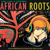 VAN CZAR & FRIENDS – AFRICAN ROOTS (BONZAI BASIKS)