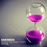 DANI BOSCO – WHEN THE RUN STOPS (BONZAI ELEMENTAL)
