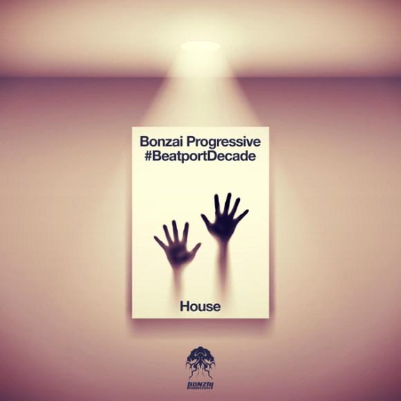 BONZAI PROGRESSIVE #BEATPORTDECADE HOUSE (BONZAI PROGRESSIVE)
