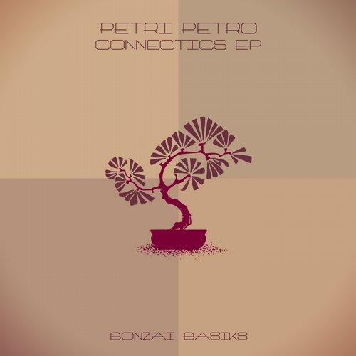 PETRI PETRO – CONNECTICS EP (BONZAI BASIKS)