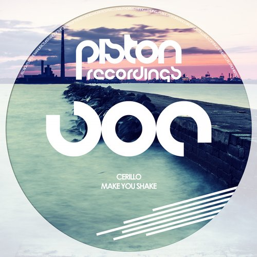 CERILLO – MAKE YOU SHAKE (PISTON RECORDINGS)