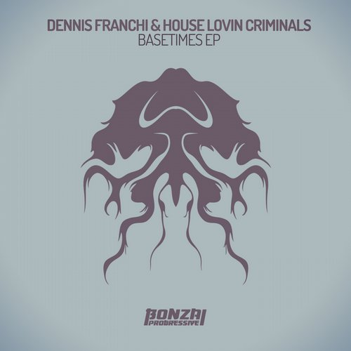 DENNIS FRANCHI & HOUSE LOVIN CRIMINALS – BASETIMES EP (BONZAI PROGRESSIVE)