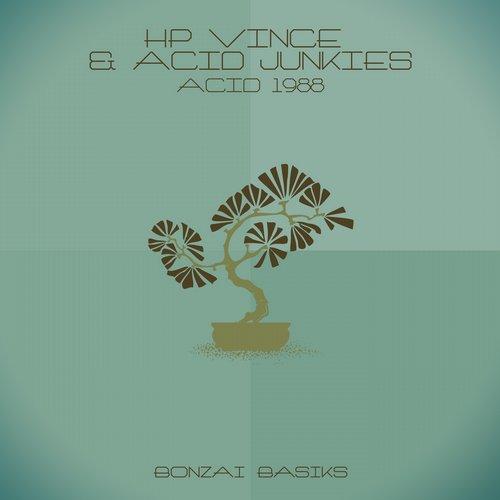 HP VINCE & ACID JUNKIES – ACID 1988 (BONZAI BASIKS)