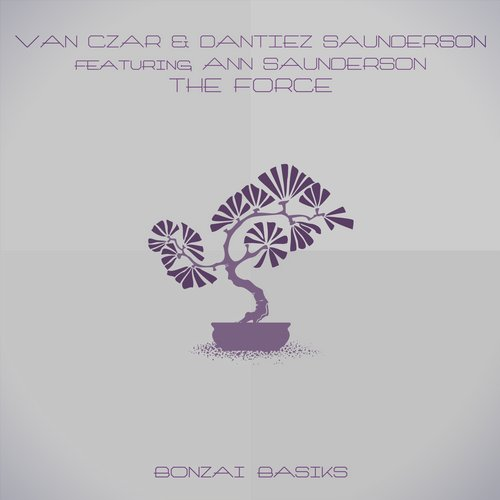 VAN CZAR & DANTIEZ SAUNDERSON featuring ANN SAUNDERSON – THE FORCE (BONZAI BASIKS) – VINYL + DIGITAL RELEASE