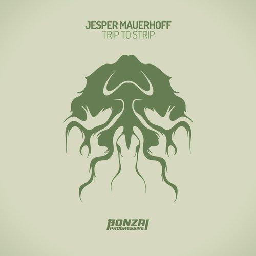 JESPER MAUERHOFF – TRIP TO STRIP (BONZAI PROGRESSIVE)