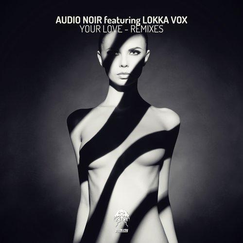 AUDIO NOIR featuring LOKKA VOX – YOUR LOVE – REMIXES (BONZAI PROGRESSIVE)