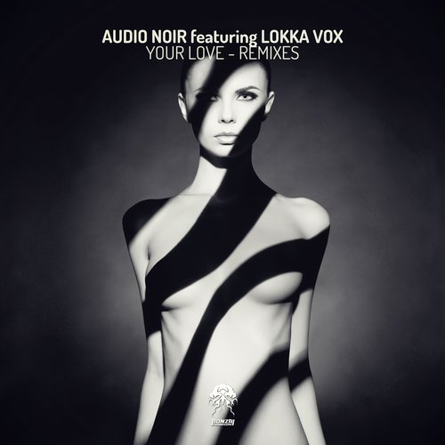 AUDIO NOIR featuring LOKKA VOX – YOUR LOVE – REMIXES (BONZAI PROGRESSIVE)