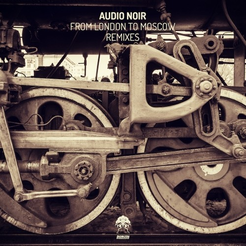 AUDIO NOIR – FROM LONDON TO MOSCOW – REMIXES (BONZAI PROGRESSIVE)