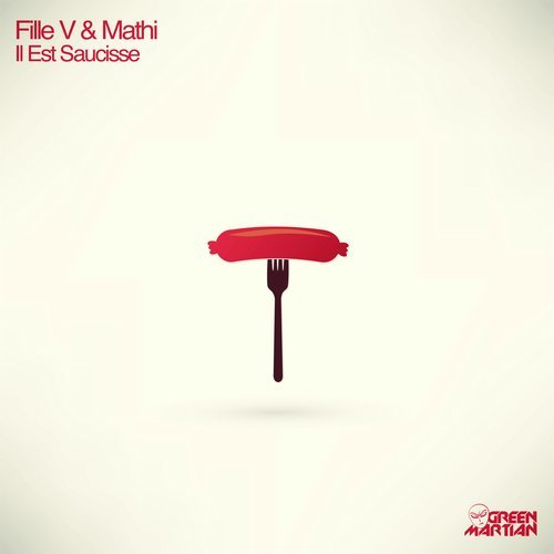 FILLE V & MATHI – IL EST SAUCISSE (GREEN MARTIAN)