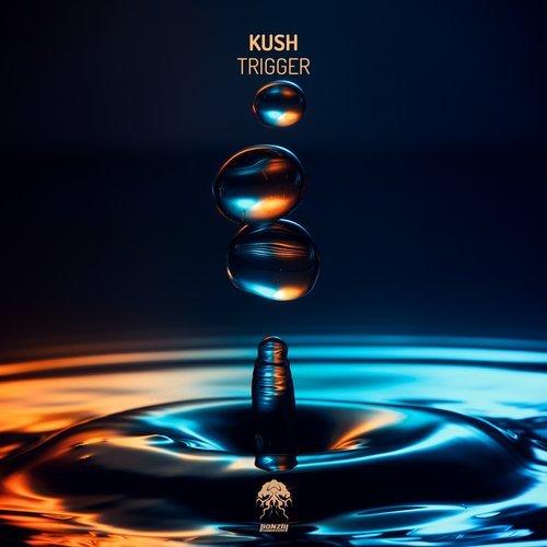 KUSH (MU) – TRIGGER (BONZAI PROGRESSIVE)